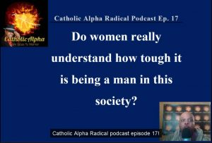 Relatioinship Woes: Listen to the Catholic Alpha Radical Podcast Today!