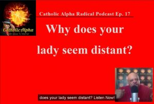 Signs Relationship is in trouble: Listen to the Catholic Alpha Radical Podcast Today!