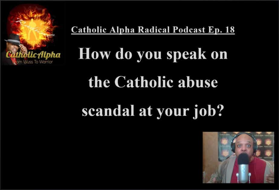 Vigano: how do you speak on the Catholic abuse scandal at your job? Listen to the Catholic Alpha Radical Podcast Now!