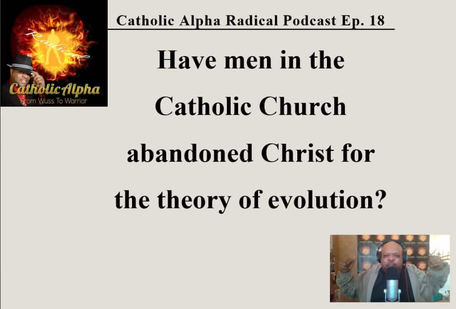 Evolution vs The Catholic Church: Listen to the Catholic Alpha Radical Podcast!
