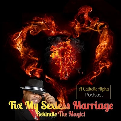 Fix My Sexless Marriage Podcast For Catholic And Christians (a logo image with a couple inflamed and inside a fire heart with a picture of Jerry Jacobs Jr. In a Hat)