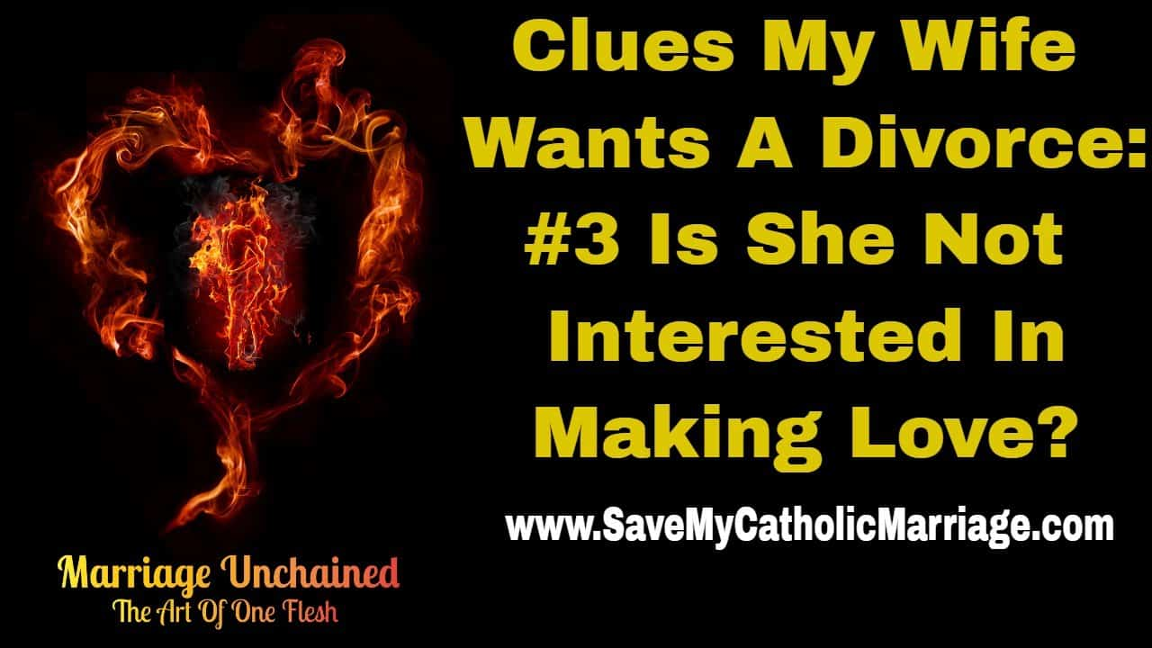 Clues my wife wants a divorce is she uninterested in the marital embrace? The Catholic Alpha Radical Podcast Save My Catholic Marriage Minute