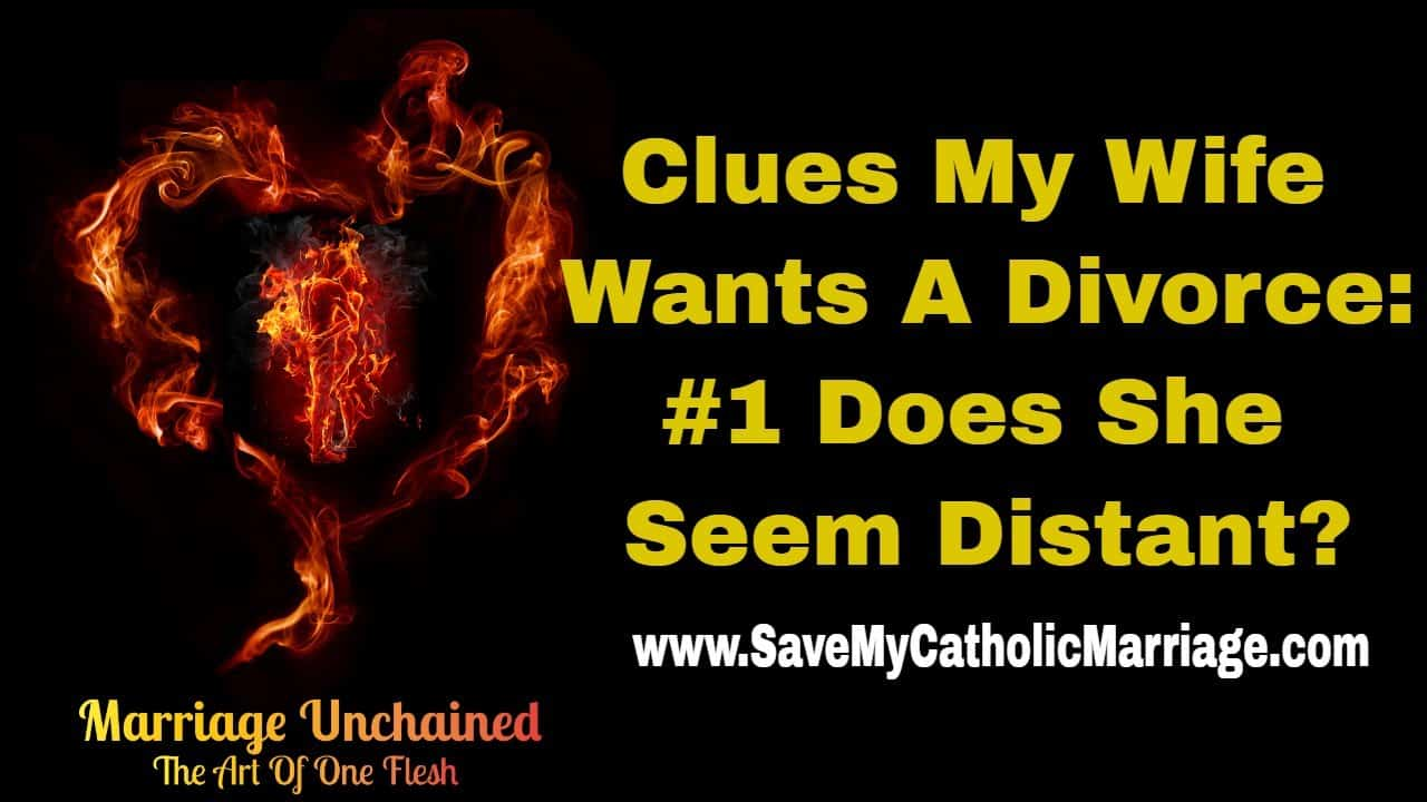 Catholic Alpha Radical Podcast: Clues my wife wants a divorce clue 1 does she seem distant