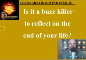 Evolution Vs The Catholic Church Part 4: Is It A Buzz Killer Reflecting On Your Life's End? Listen to the Catholic Alpha Radical Podecast To find out!